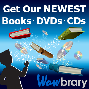 Sign up for Wowbrary! and be the first to see new titles as they come in